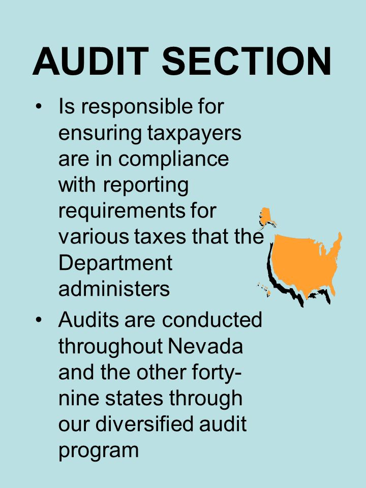 AUDIT SECTION Is responsible for ensuring taxpayers are in compliance with reporting requirements for various taxes that the Department administers.