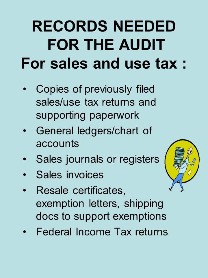 RECORDS NEEDED FOR THE AUDIT For sales and use tax :