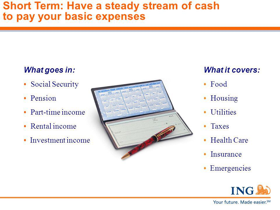 Short Term: Have a steady stream of cash to pay your basic expenses