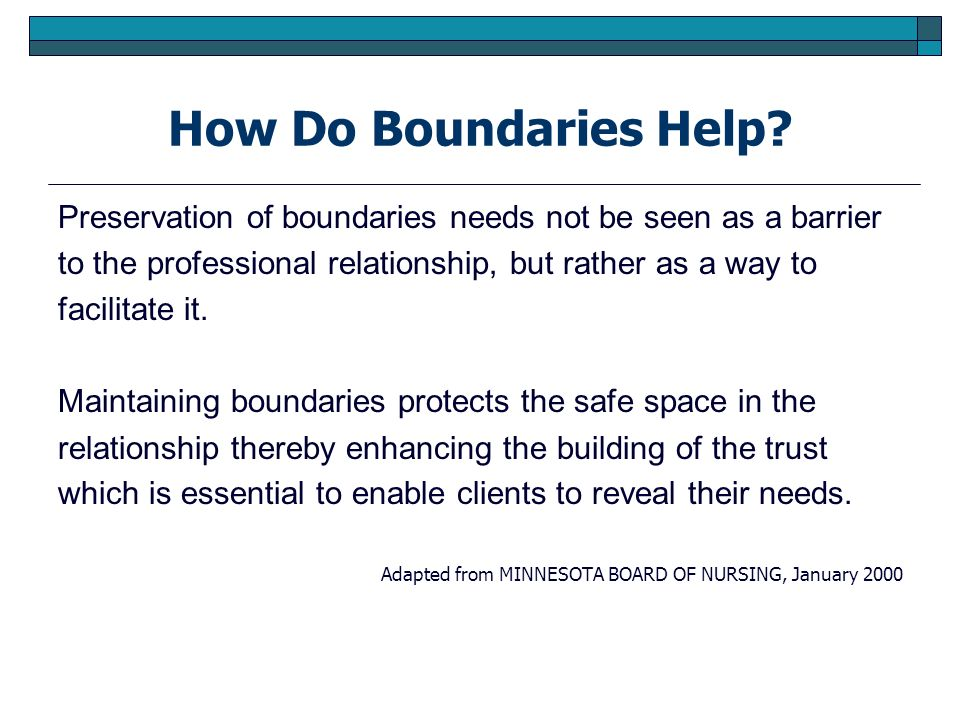 How Do Boundaries Help Preservation of boundaries needs not be seen as a barrier. to the professional relationship, but rather as a way to.