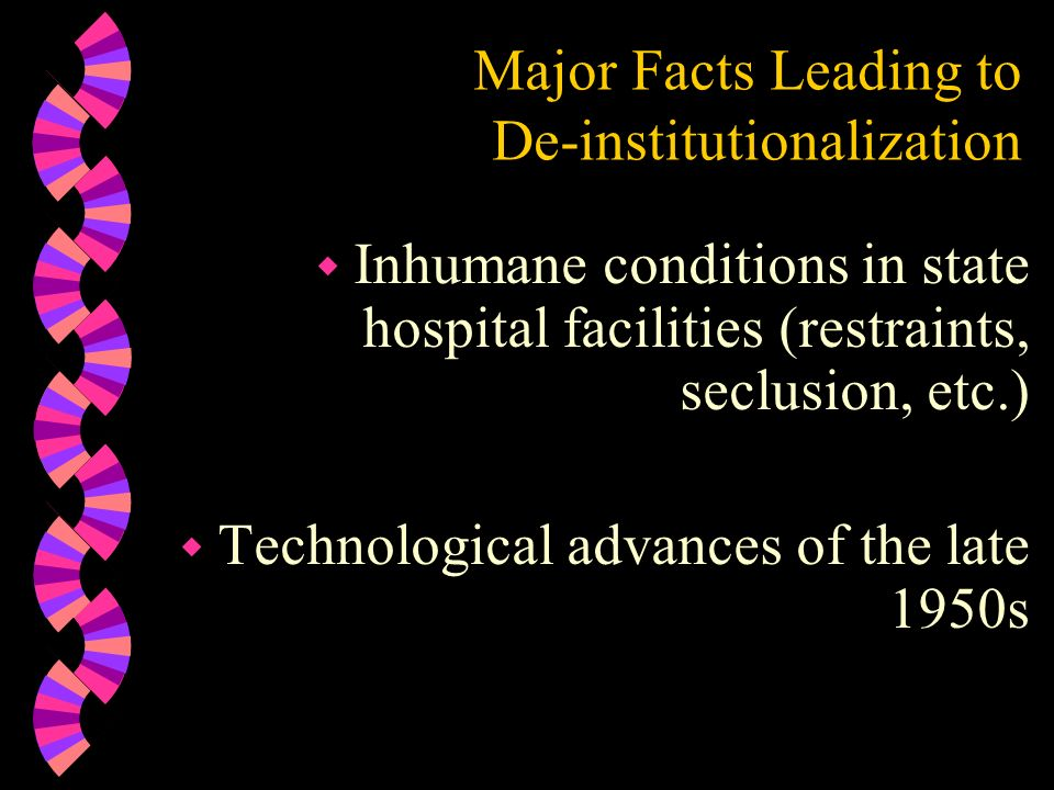 Major Facts Leading to De-institutionalization