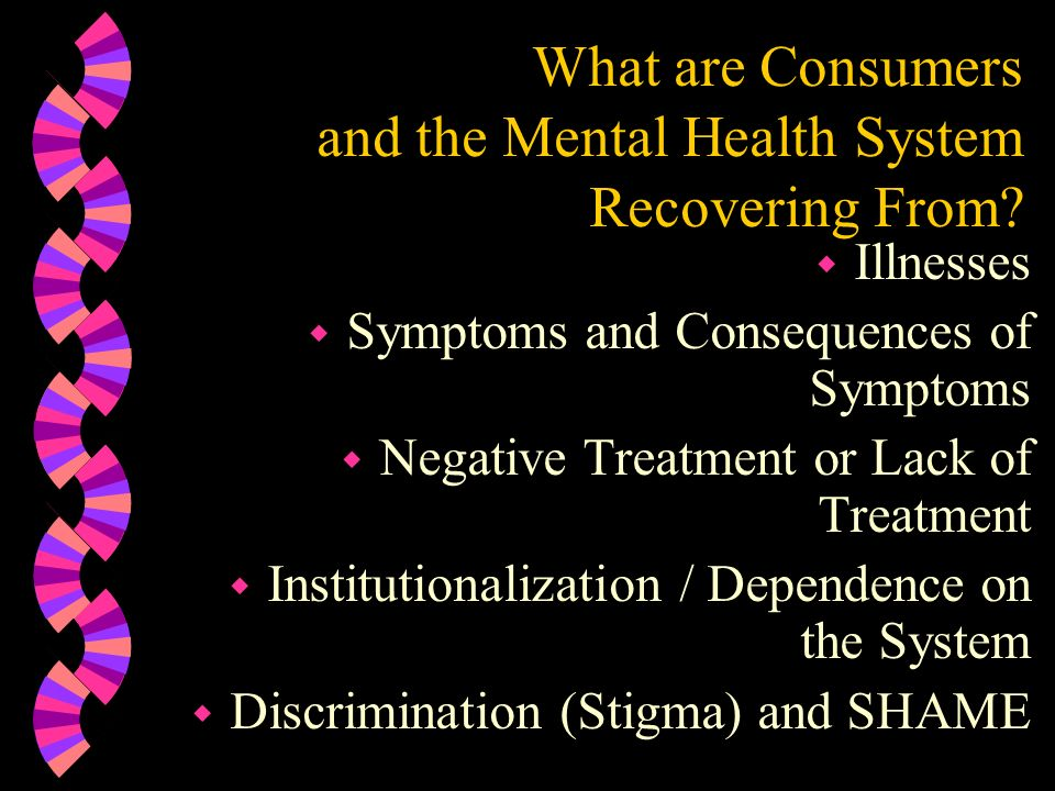 What are Consumers and the Mental Health System Recovering From
