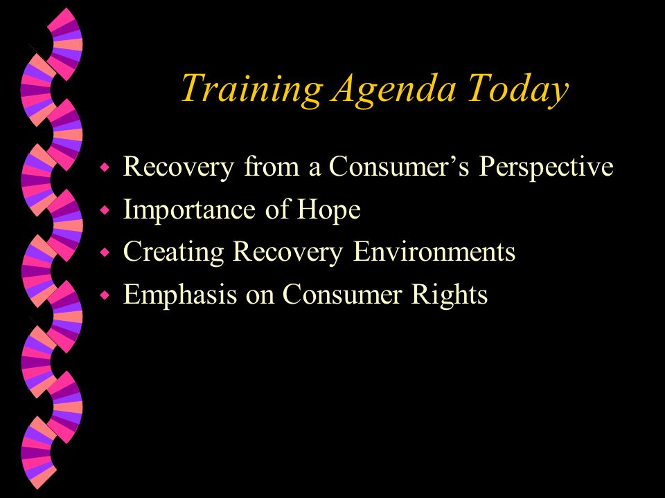 Training Agenda Today Recovery from a Consumer's Perspective