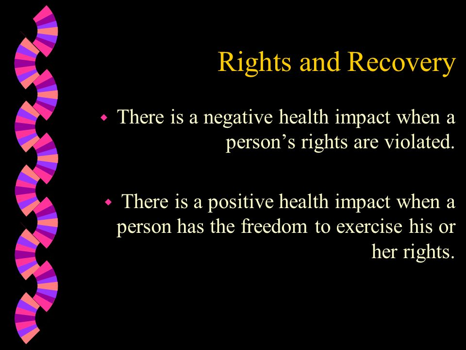 Rights and Recovery There is a negative health impact when a person's rights are violated.