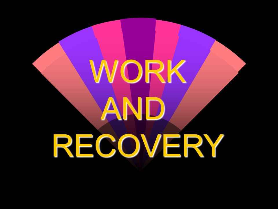 WORK AND RECOVERY
