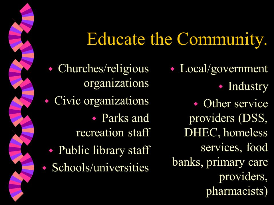 Educate the Community. Churches/religious organizations
