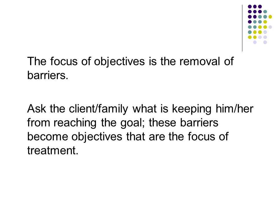 The focus of objectives is the removal of barriers.