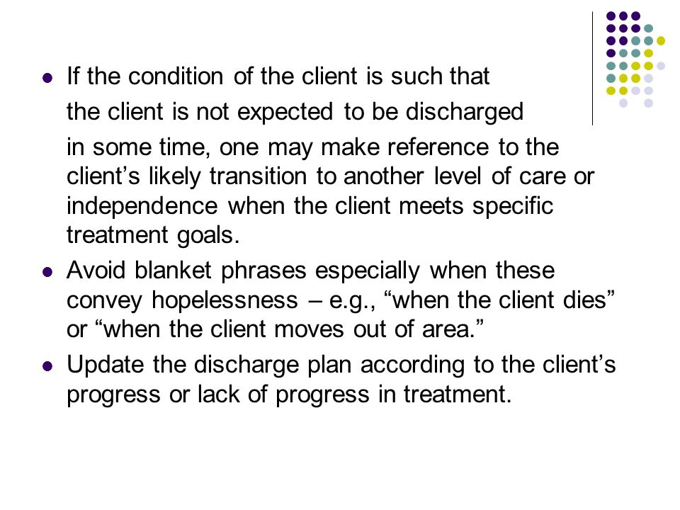 If the condition of the client is such that