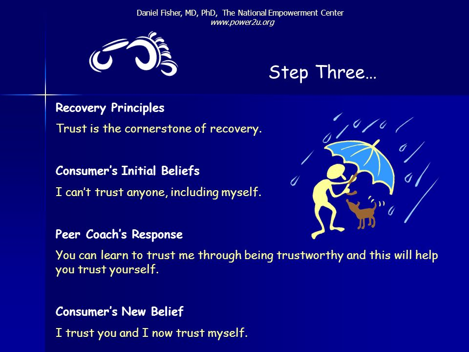 Step Three… Recovery Principles Trust is the cornerstone of recovery.