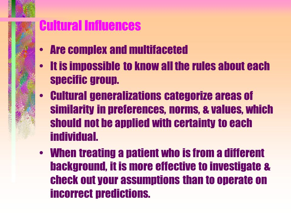 Cultural Influences Are complex and multifaceted