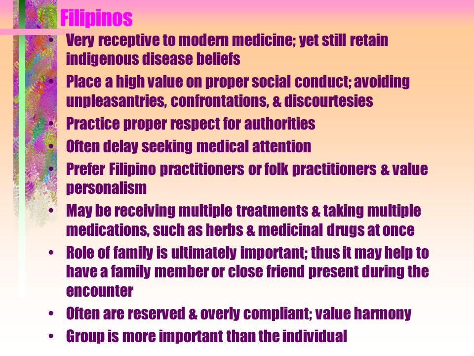 Filipinos Very receptive to modern medicine; yet still retain indigenous disease beliefs.