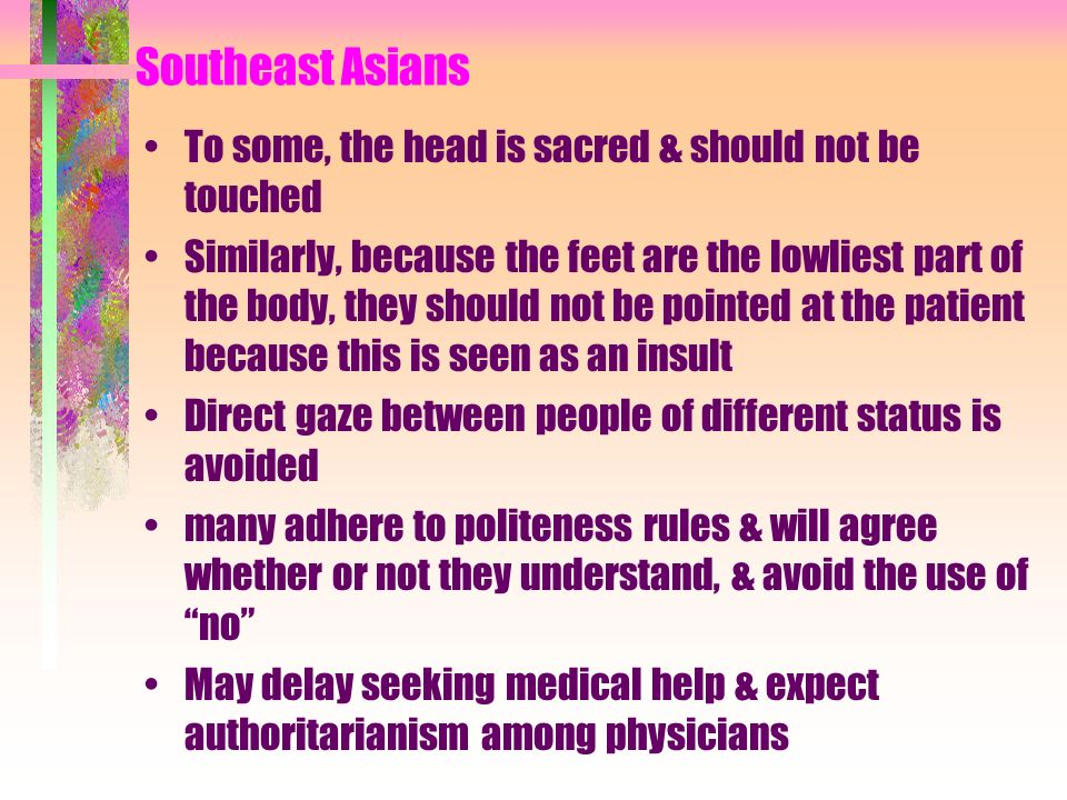 Southeast Asians To some, the head is sacred & should not be touched