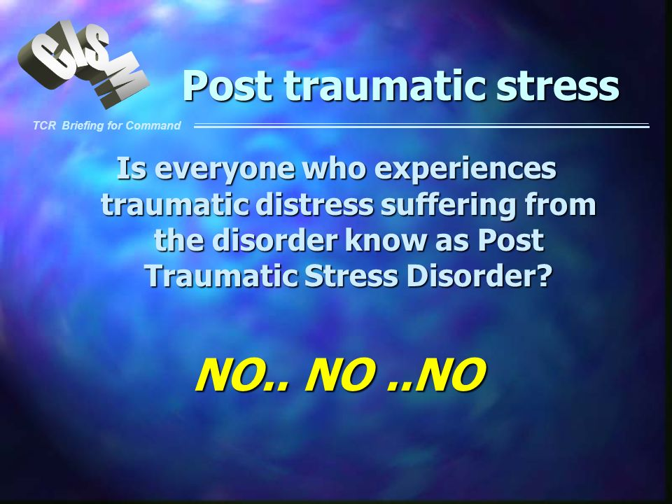 NO.. NO ..NO Post traumatic stress