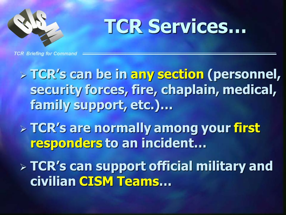 TCR Services… TCR's can be in any section (personnel, security forces, fire, chaplain, medical, family support, etc.)…