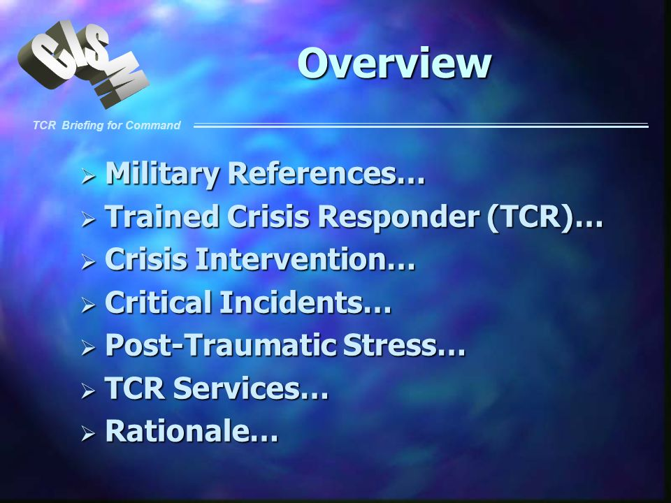 Overview Military References… Trained Crisis Responder (TCR)…