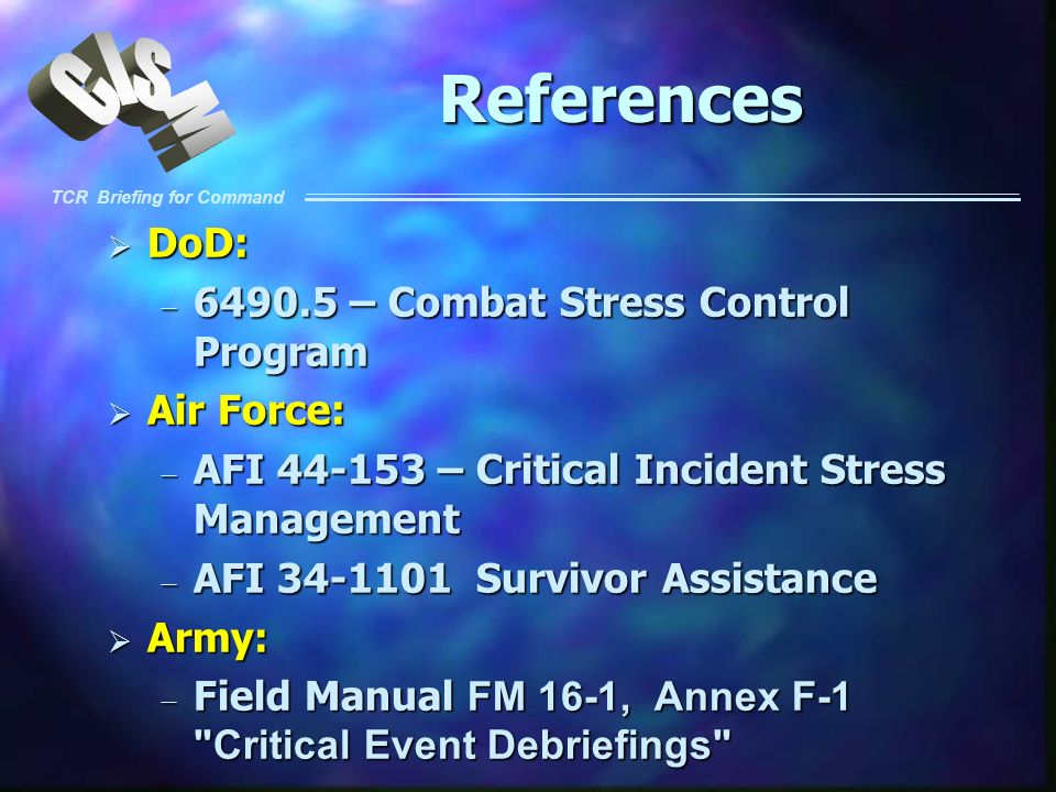 References DoD: 6490.5 – Combat Stress Control Program Air Force: