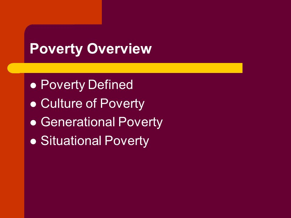 Poverty Overview Poverty Defined Culture of Poverty