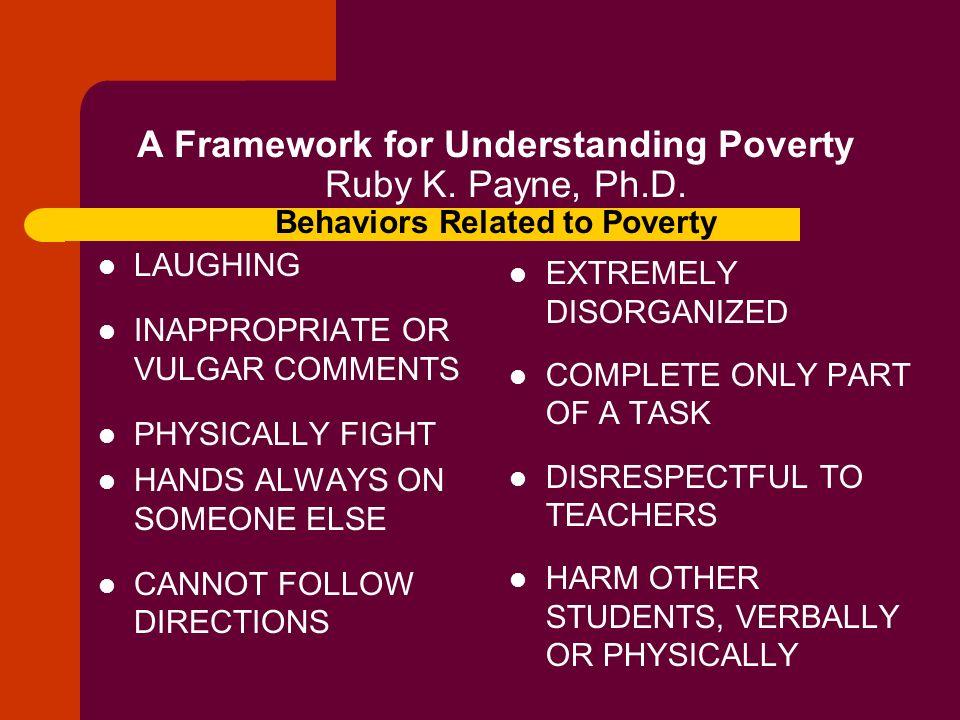 A Framework for Understanding Poverty Ruby K. Payne, Ph. D