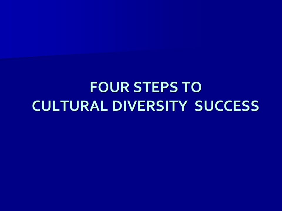 FOUR STEPS TO CULTURAL DIVERSITY SUCCESS