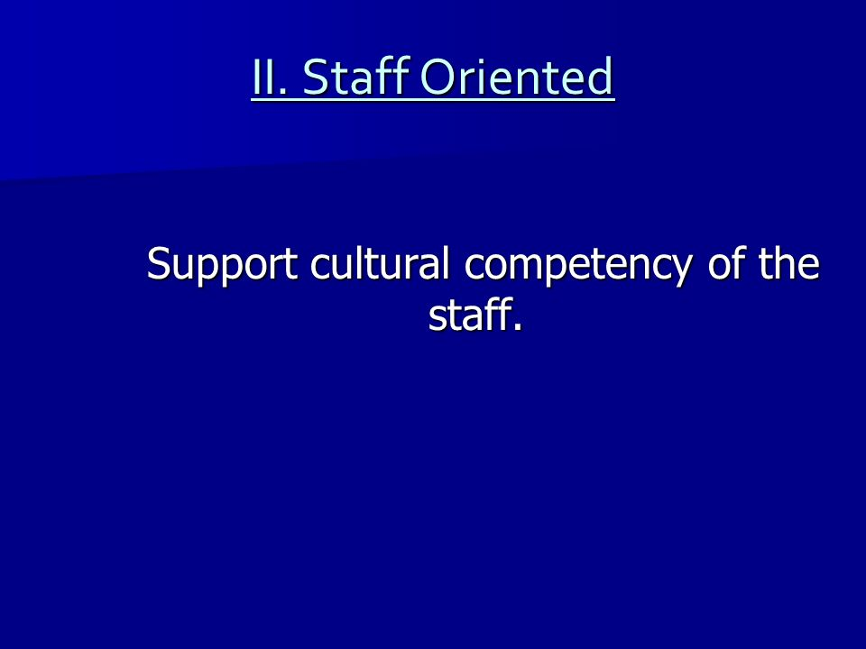 Support cultural competency of the staff.
