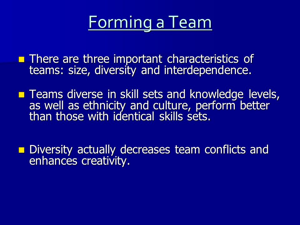 Forming a Team There are three important characteristics of teams: size, diversity and interdependence.