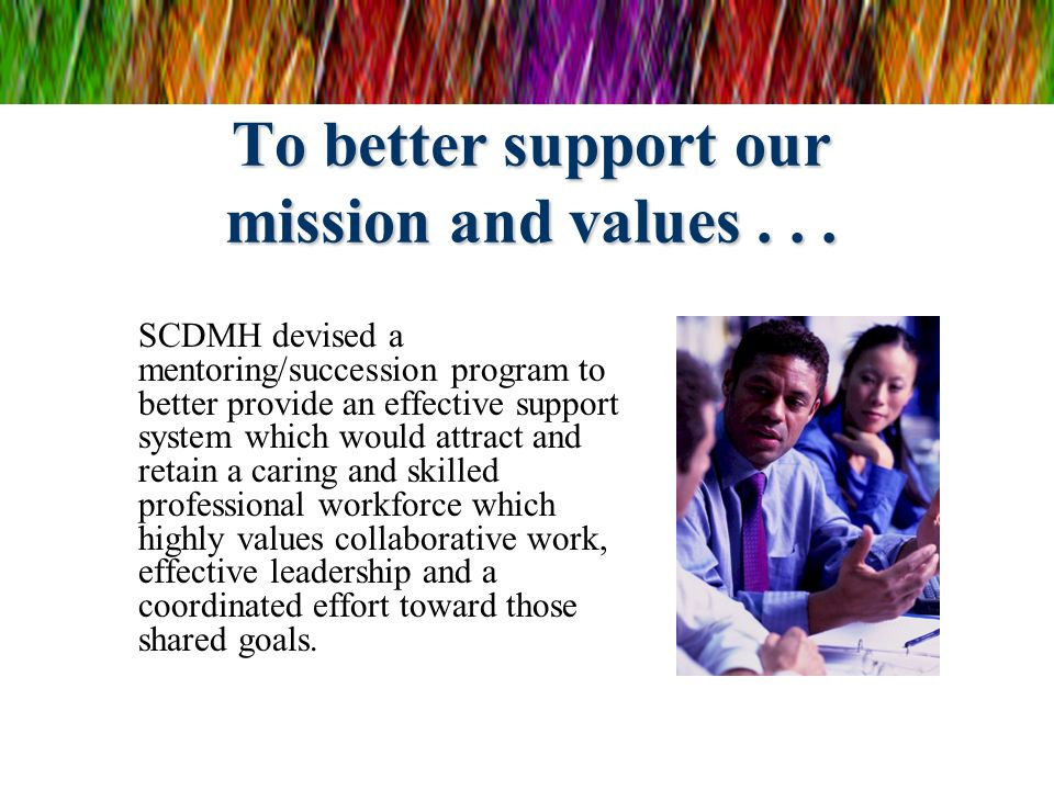 To better support our mission and values . . .