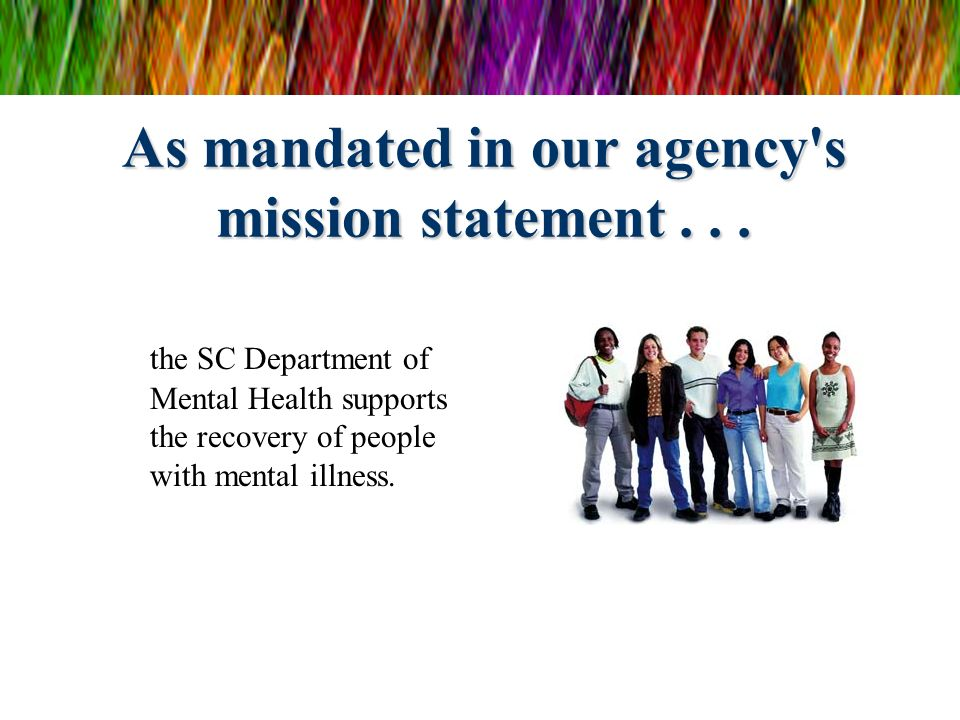 As mandated in our agency s mission statement . . .