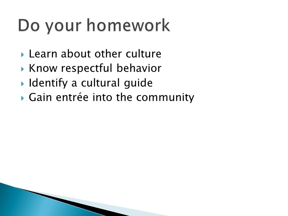 Do your homework Learn about other culture Know respectful behavior