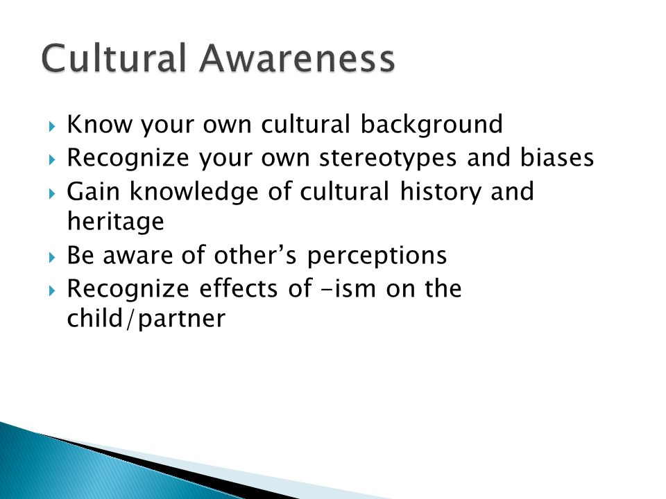 Cultural Awareness Know your own cultural background