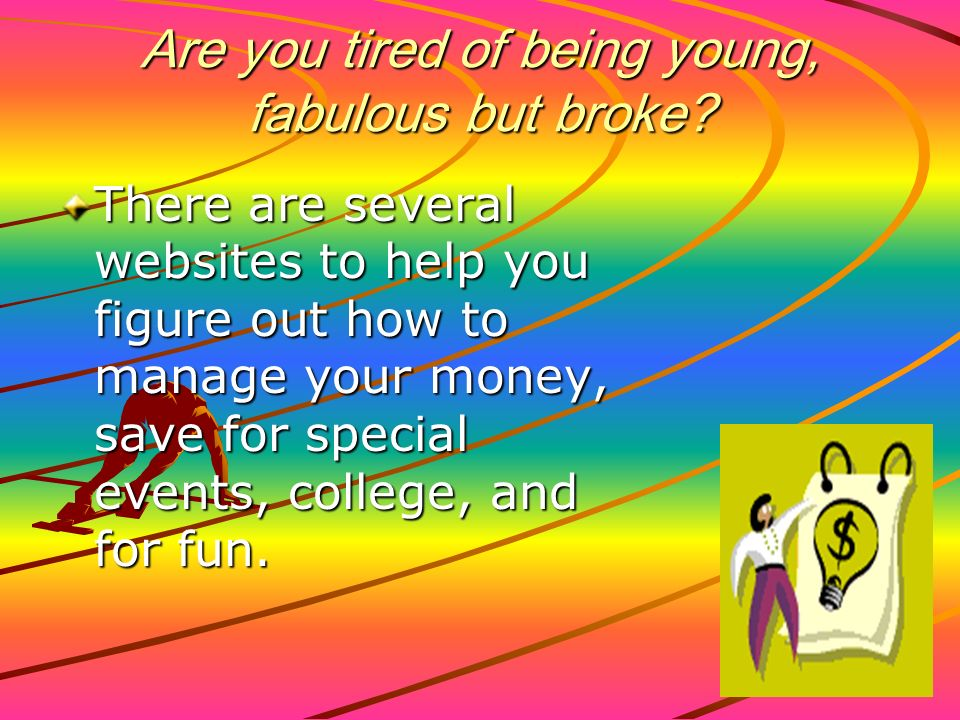 Are you tired of being young, fabulous but broke