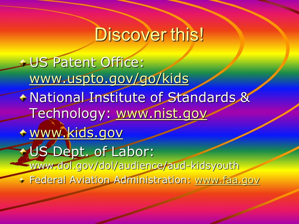 Discover this! US Patent Office: www.uspto.gov/go/kids