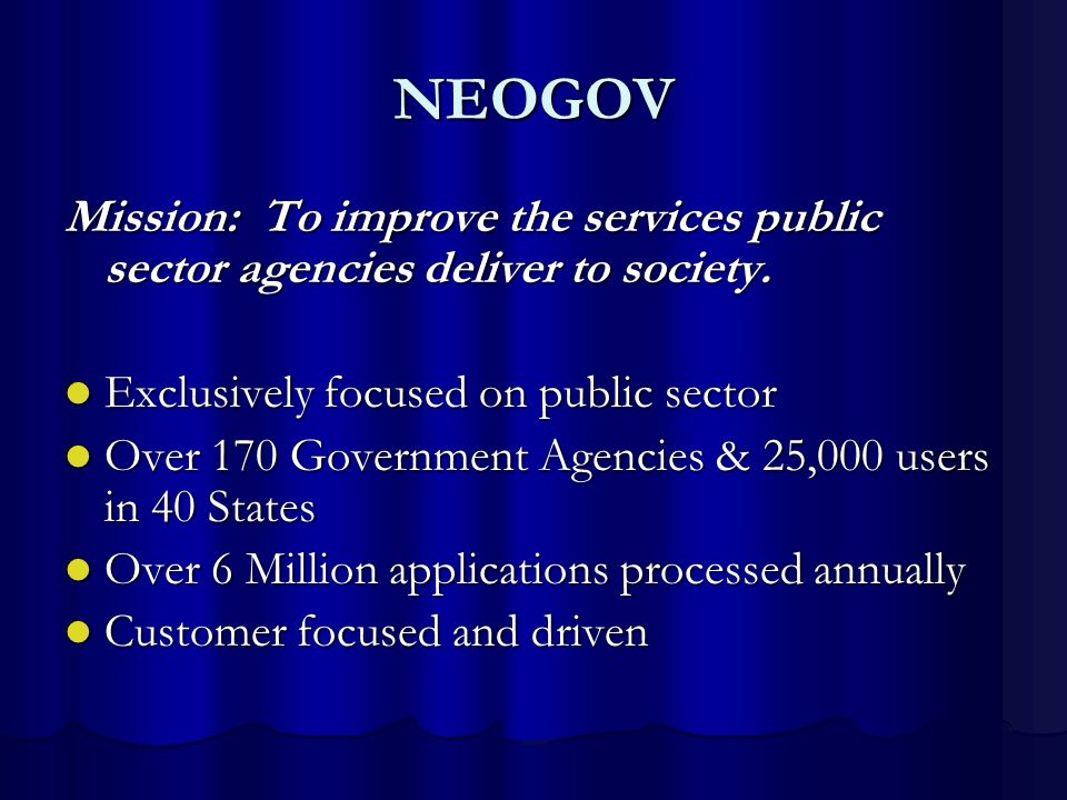 NEOGOV Mission: To improve the services public sector agencies deliver to society. Exclusively focused on public sector.