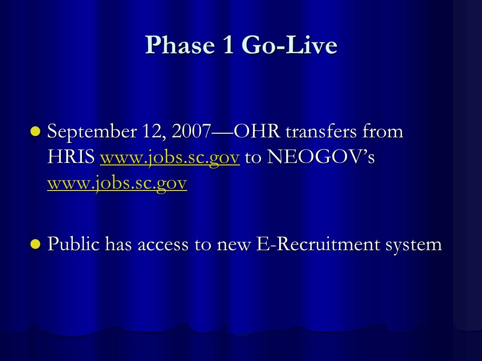 Phase 1 Go-Live September 12, 2007—OHR transfers from HRIS www.jobs.sc.gov to NEOGOV's www.jobs.sc.gov.