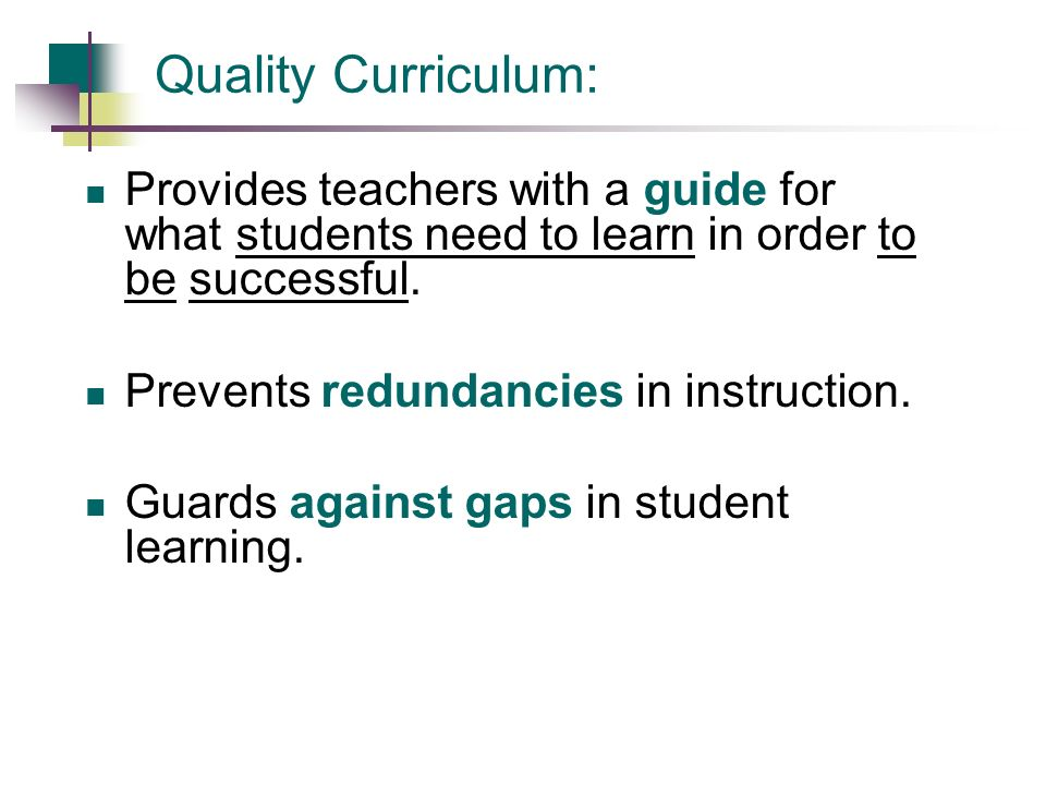 Quality Curriculum: Provides teachers with a guide for what students need to learn in order to be successful.