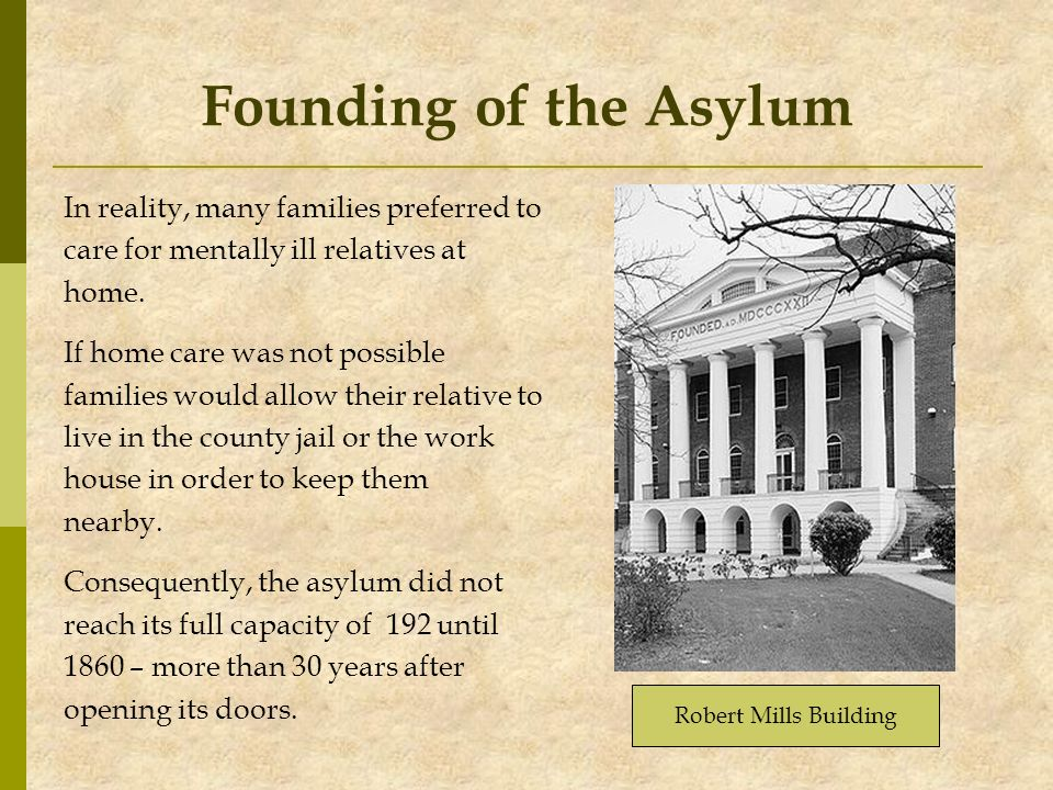 Founding of the Asylum In reality, many families preferred to