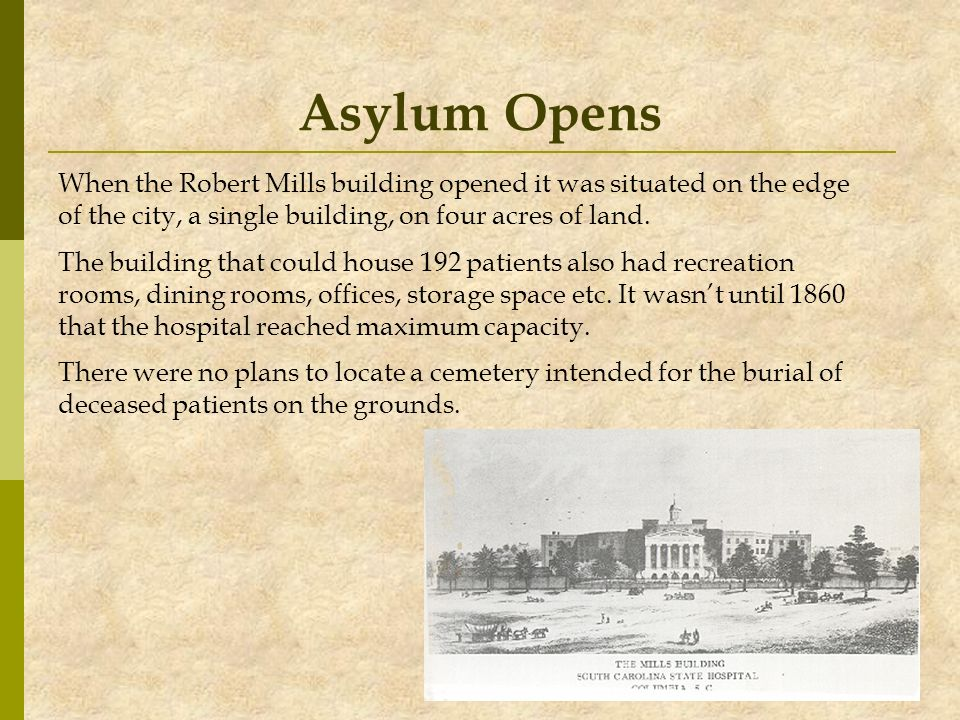 Asylum Opens When the Robert Mills building opened it was situated on the edge. of the city, a single building, on four acres of land.