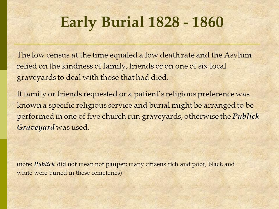 Early Burial 1828 - 1860 The low census at the time equaled a low death rate and the Asylum.