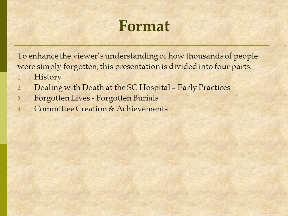 Format To enhance the viewer's understanding of how thousands of people. were simply forgotten, this presentation is divided into four parts: