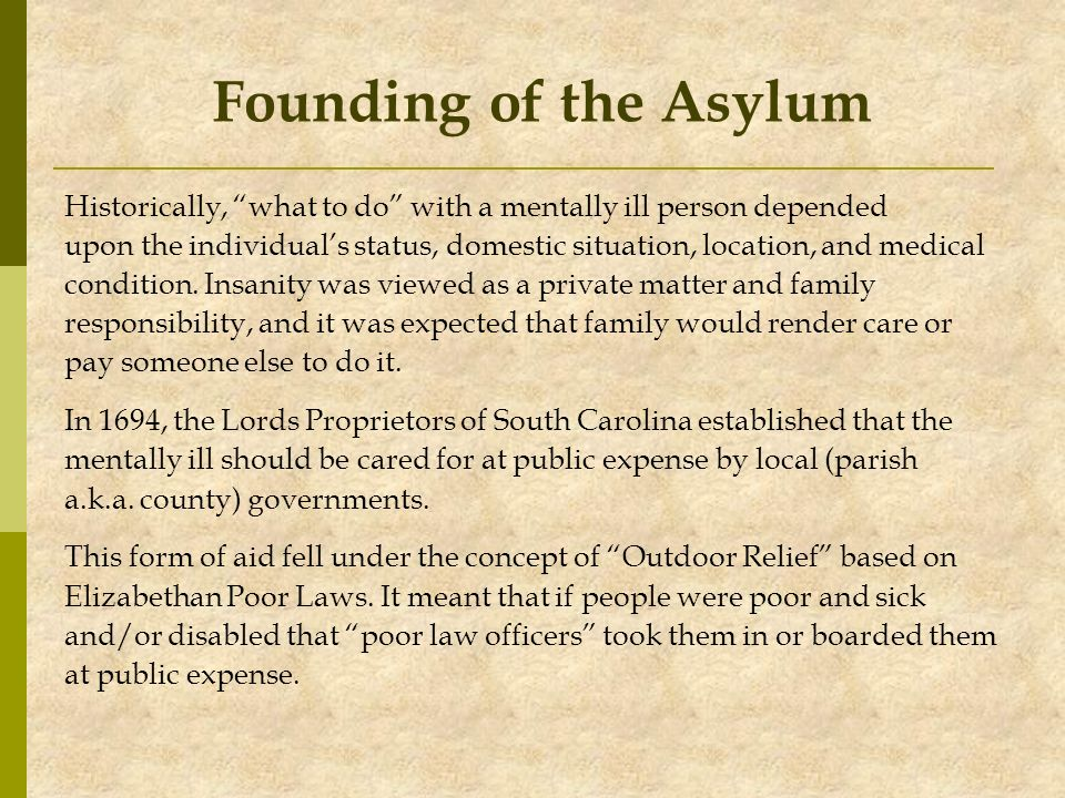Founding of the Asylum Historically, what to do with a mentally ill person depended.