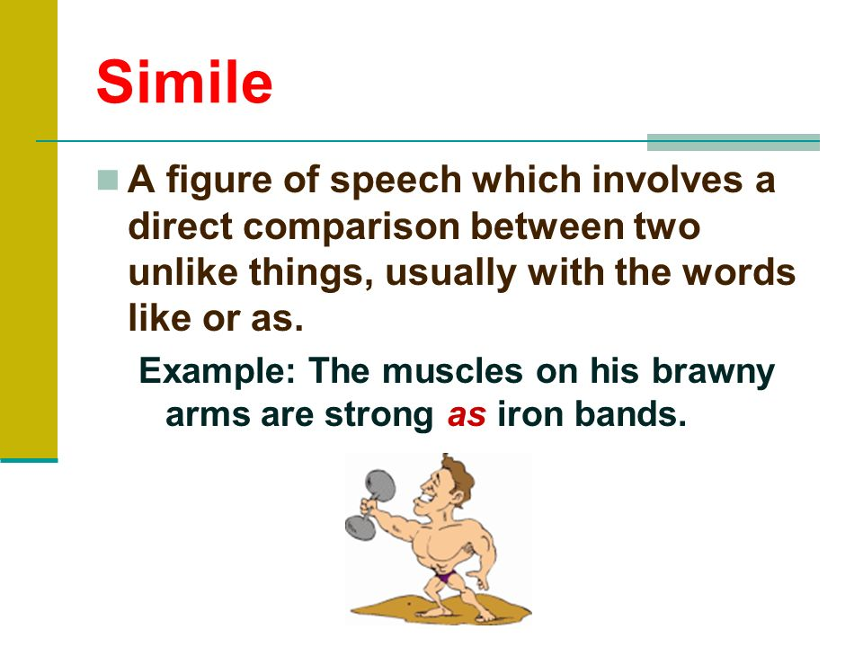 SimileA figure of speech which involves a direct comparison between two unlike things, usually with the words like or as.