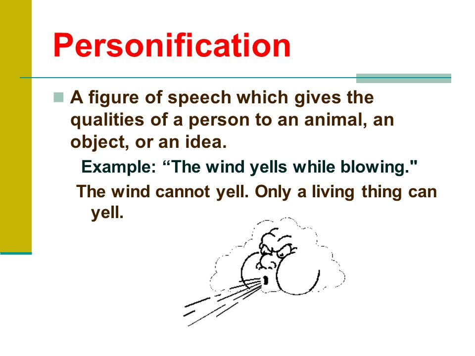 PersonificationA figure of speech which gives the qualities of a person to an animal, an object, or an idea.