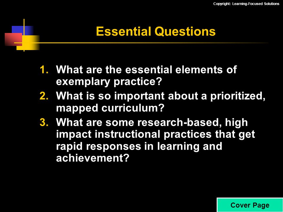 Essential Questions What are the essential elements of exemplary practice What is so important about a prioritized, mapped curriculum