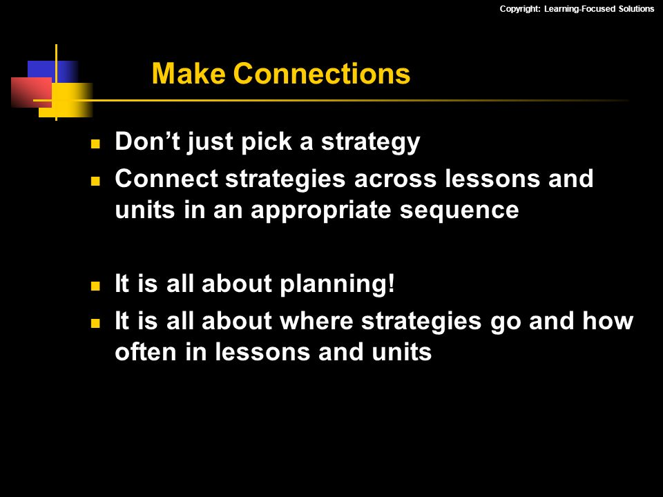 Make Connections Don't just pick a strategy