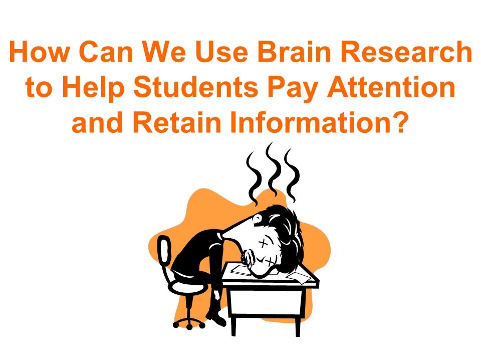 How Can We Use Brain Research to Help Students Pay Attention and Retain Information