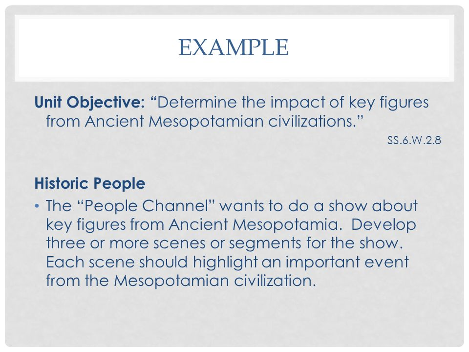 Example Unit Objective: Determine the impact of key figures from Ancient Mesopotamian civilizations.
