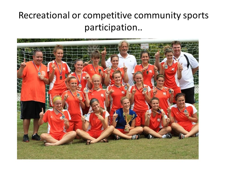 Recreational or competitive community sports participation..