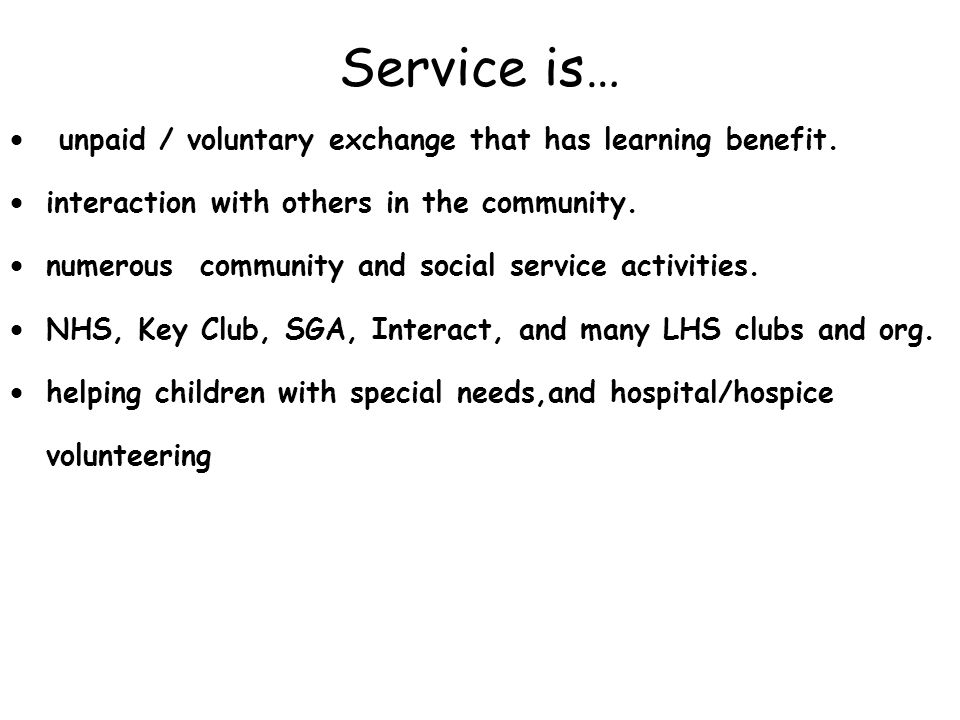 Service is… unpaid / voluntary exchange that has learning benefit.