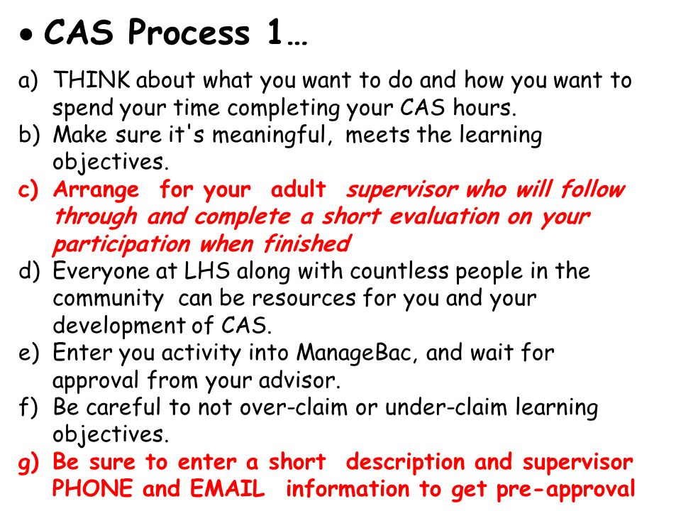 CAS Process 1… THINK about what you want to do and how you want to spend your time completing your CAS hours.