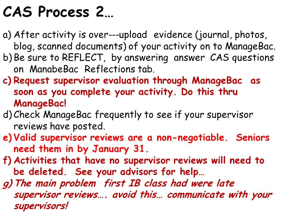 CAS Process 2… After activity is over---upload evidence (journal, photos, blog, scanned documents) of your activity on to ManageBac.