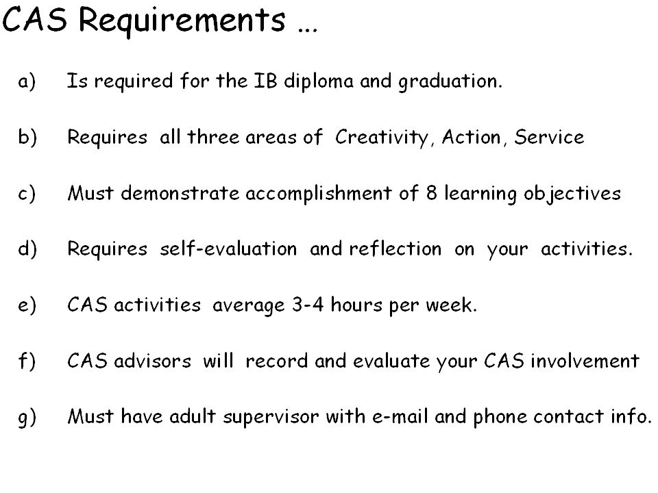 *Cas is required…. *Required means required… *no IB diploma is awarded if CAS is not completed.